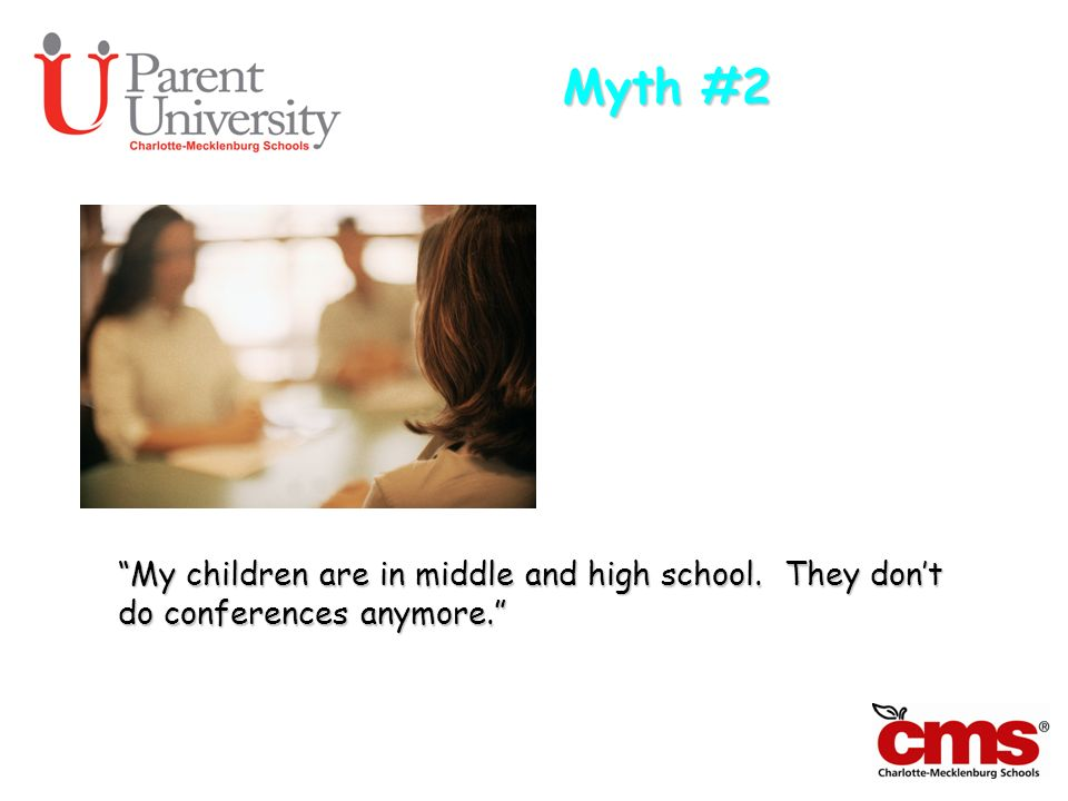 Myth #2 My children are in middle and high school. They don't do conferences anymore.
