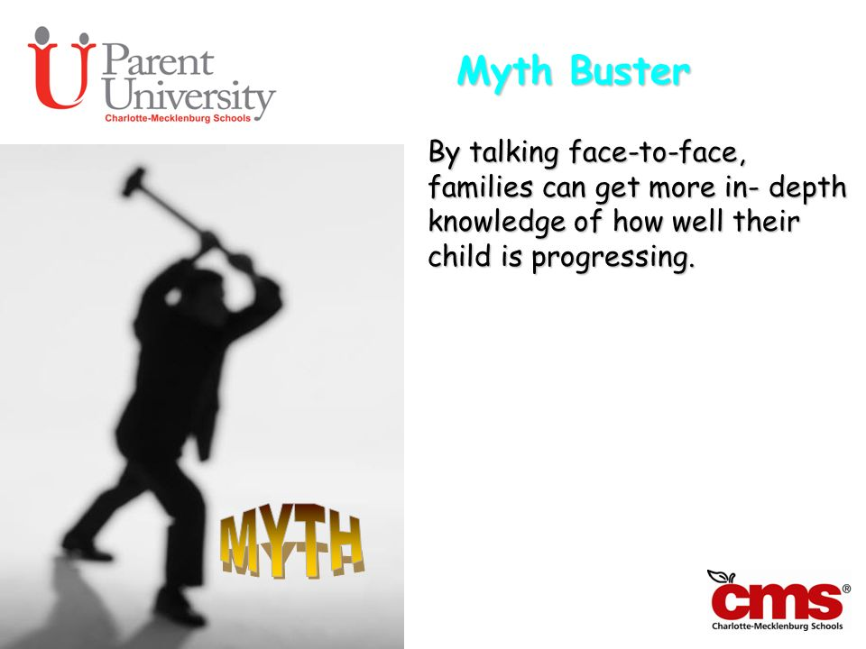Myth Buster By talking face-to-face, families can get more in- depth knowledge of how well their child is progressing.