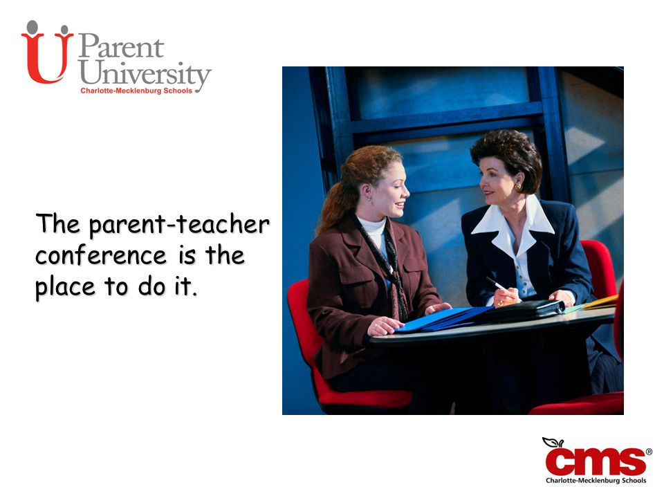 The parent-teacher conference is the place to do it.