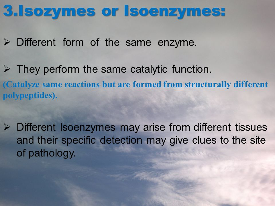 3.Isozymes or Isoenzymes: