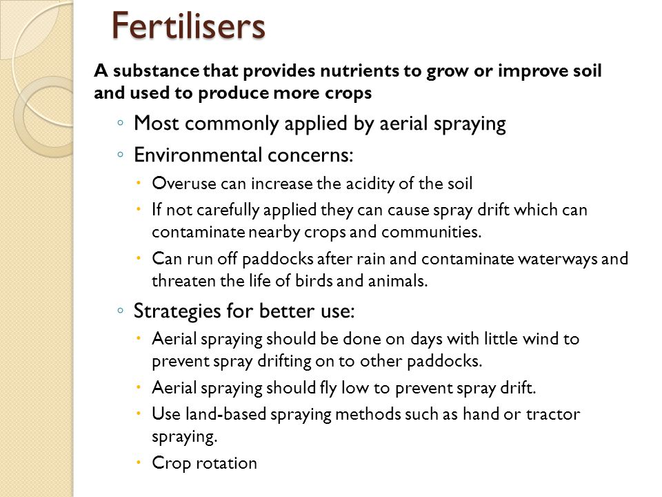 Fertilisers Most commonly applied by aerial spraying