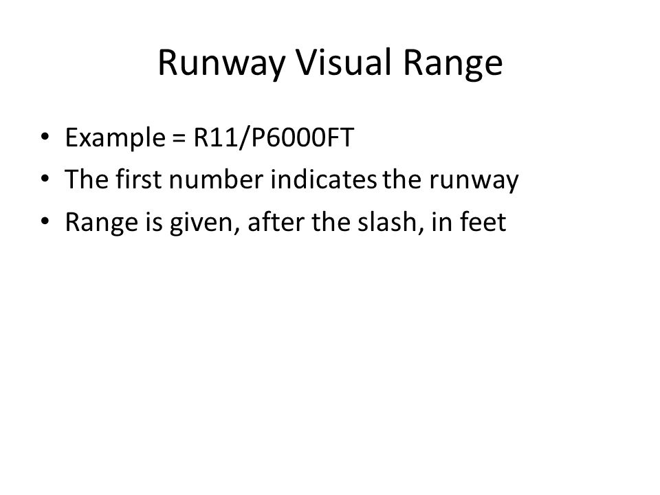 Runway Visual Range Example = R11/P6000FT
