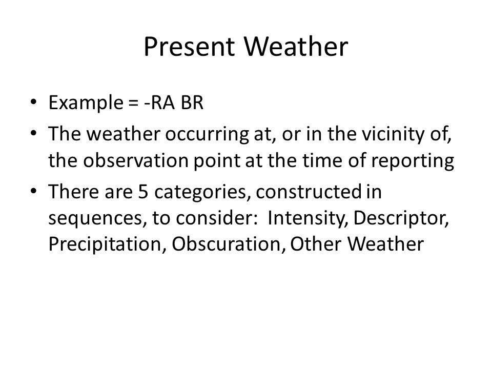 Present Weather Example = -RA BR