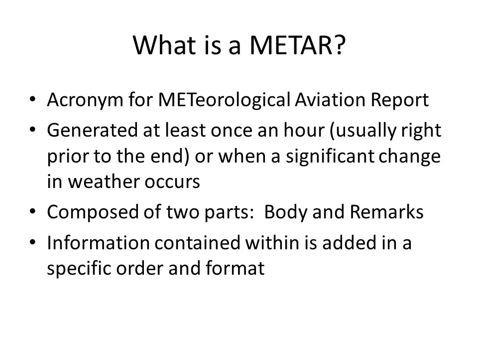 What is a METAR Acronym for METeorological Aviation Report