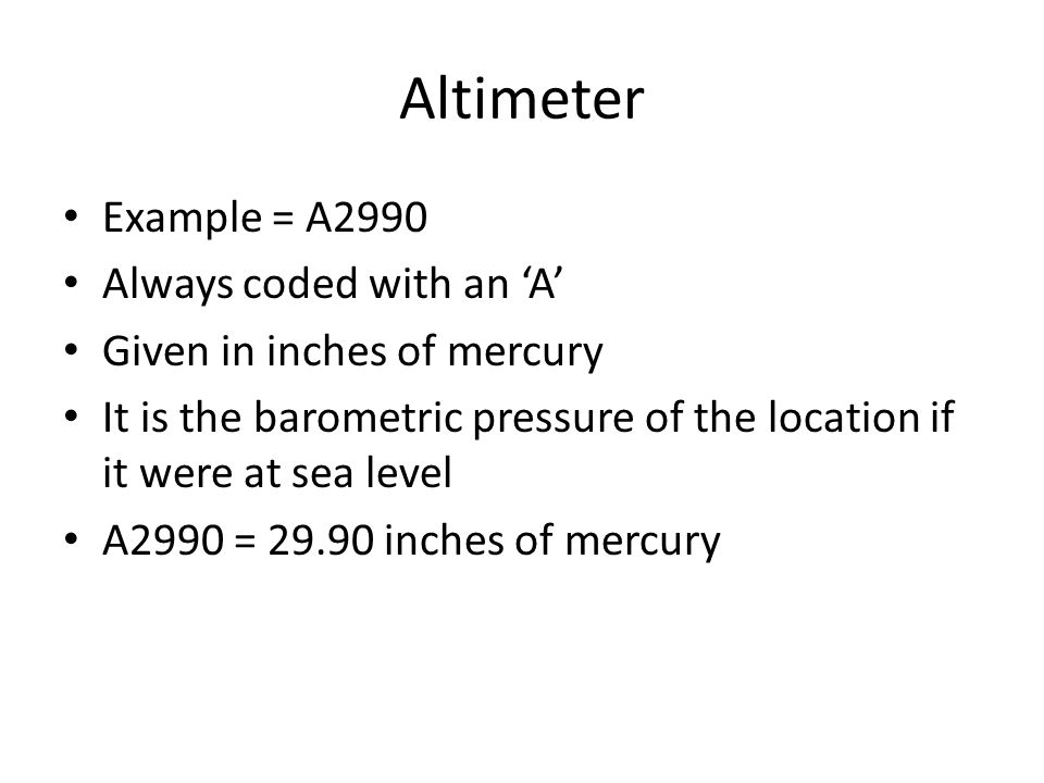 Altimeter Example = A2990 Always coded with an 'A'