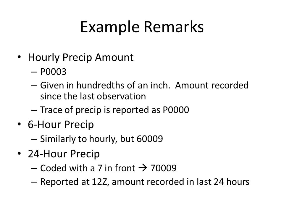 Example Remarks Hourly Precip Amount 6-Hour Precip 24-Hour Precip