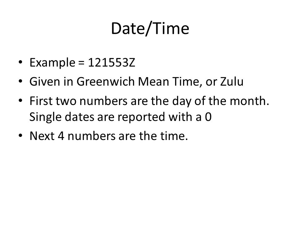 Date/Time Example = Z Given in Greenwich Mean Time, or Zulu