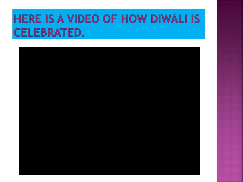 Here is a video of how Diwali is celebrated.
