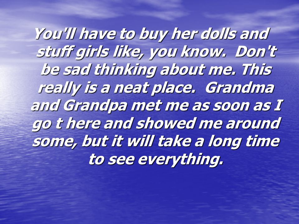 You ll have to buy her dolls and stuff girls like, you know