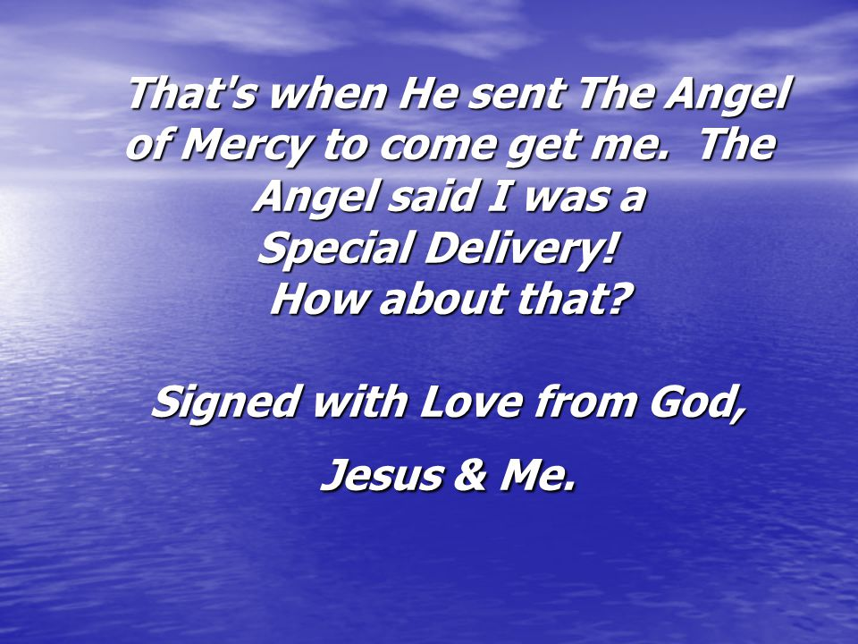 That s when He sent The Angel of Mercy to come get me