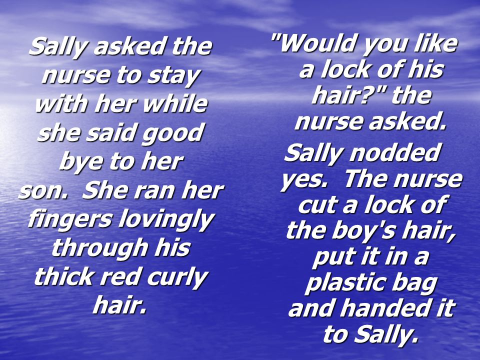 Would you like a lock of his hair the nurse asked.