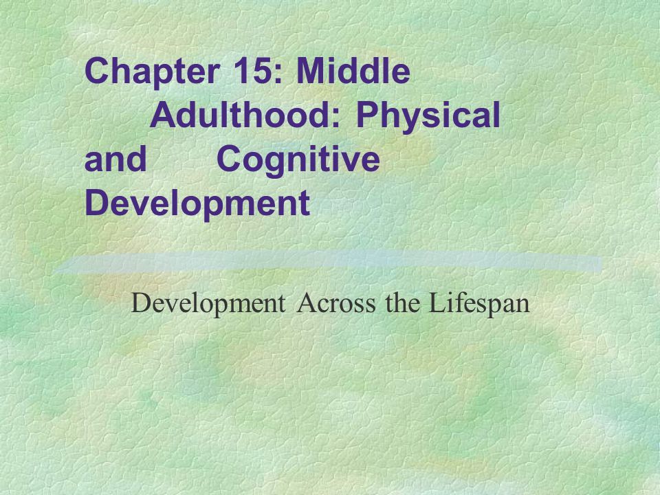 physical development in middle adulthood essay Q3: physical development: key milestones in early, middle and late adulthood adulthood is not marked with physical and exceptional growth spurts during early adulthood, the individual is transiting into adulthood from adolescence and continued physical growth is exhibited especially in shoulder width and chest width being exhibited.