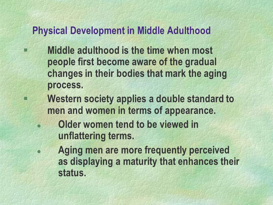 the physical and cognitive development in middle adulthood Unlike our physical abilities, which peak in our mid-20s and then begin a slow decline, our cognitive abilities remain relatively steady throughout early and middle adulthood since piaget's theory of cognitive development, other developmental psychologists have suggested a fifth stage of cognitive development, known as postformal operational.