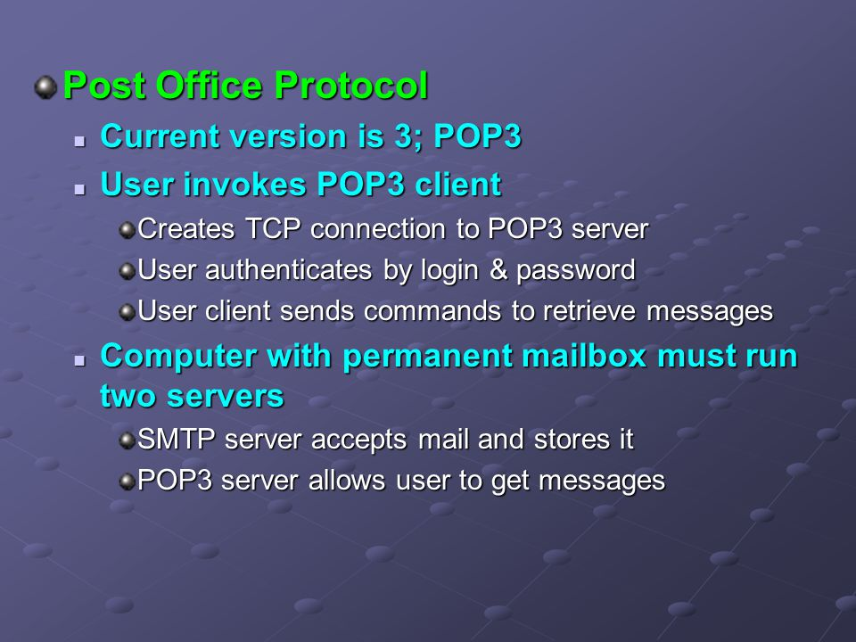 Post Office Protocol Current version is 3; POP3