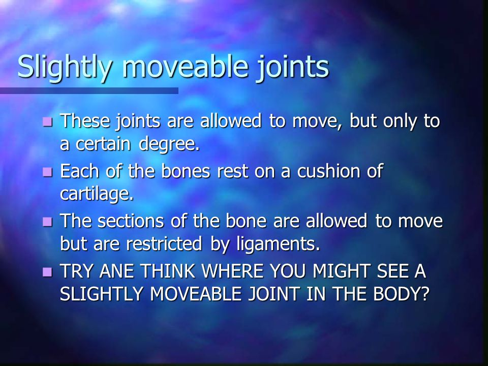 Slightly moveable joints