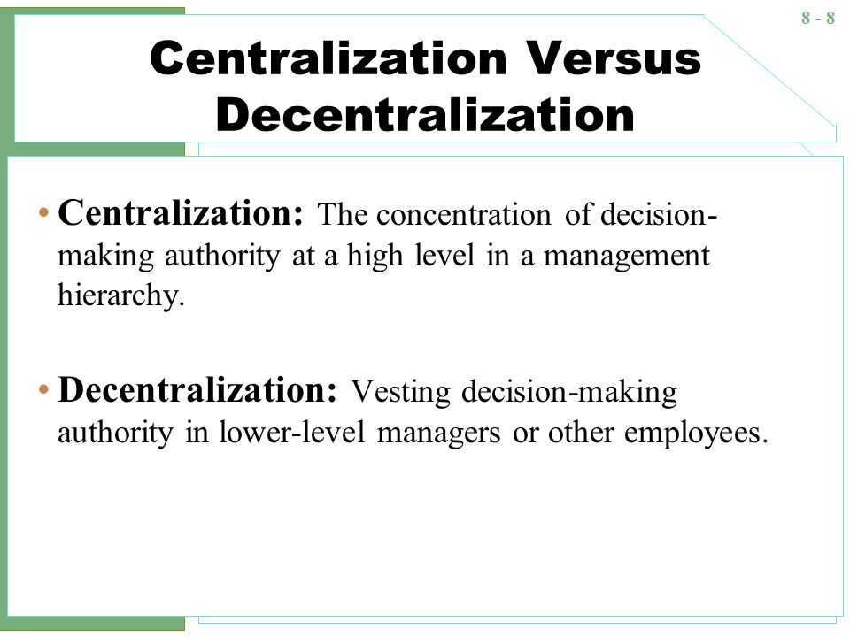 disadvantages of centralization Under centralization, the important decisions are taken by the top level of management whereas decentralization is a systematic delegation of authority at all levels of management.