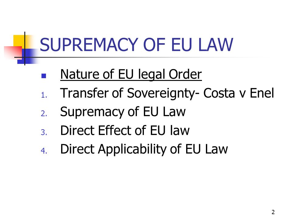 supremacy of eu law Eu laws in areas for which the eu is responsible override any conflicting laws of member countries two important ideas make this system work these are 'supremacy.