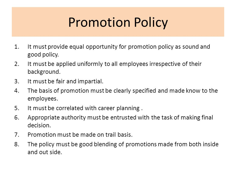 basis of promotion The bases of promotion are as follows: there is controversy as to what should be the criteria for promotion seniority or ability trade unions prefer seniority while management prefers.