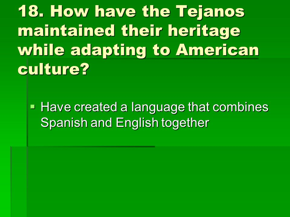 st weeks review ppt how have the tejanos maintained their heritage while adapting to american culture