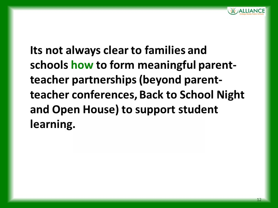 Its not always clear to families and schools how to form meaningful parent-teacher partnerships (beyond parent-teacher conferences, Back to School Night and Open House) to support student learning.