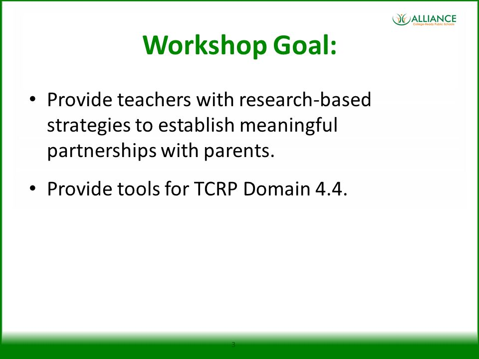 Workshop Goal: Provide teachers with research-based strategies to establish meaningful partnerships with parents.