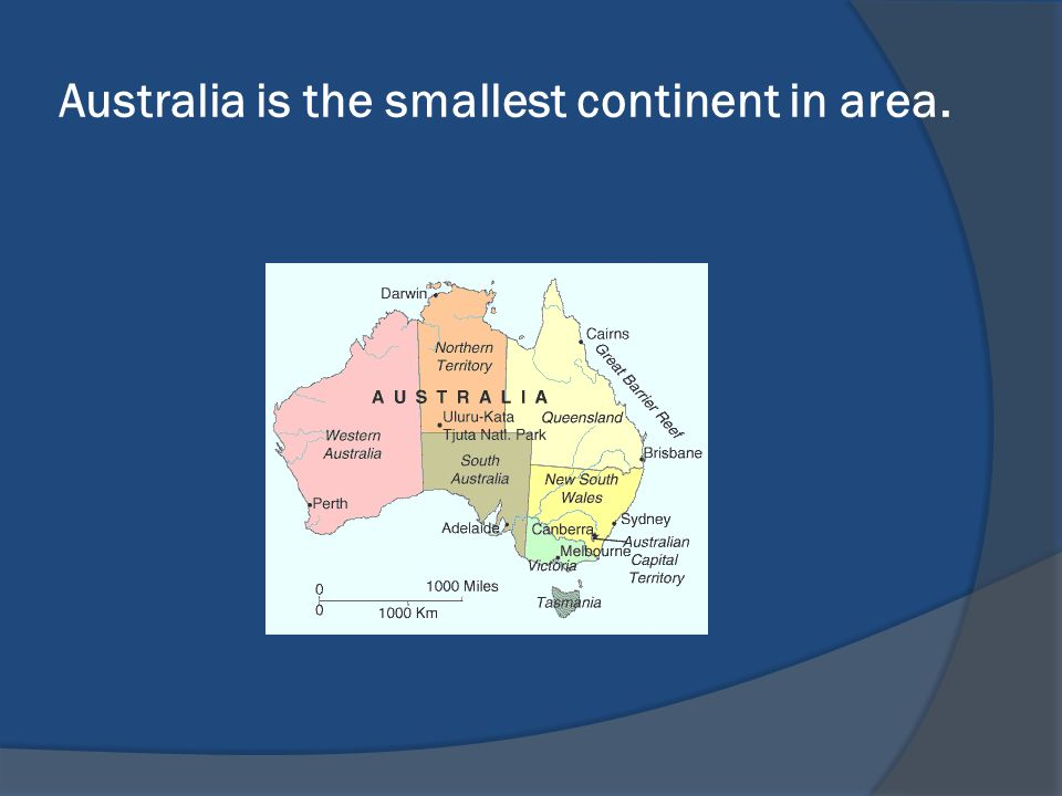 Australia is the smallest continent in area.