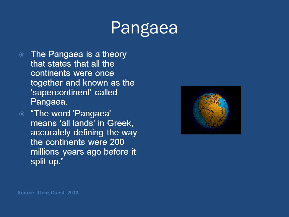Pangaea The Pangaea is a theory that states that all the continents were once together and known as the 'supercontinent' called Pangaea.