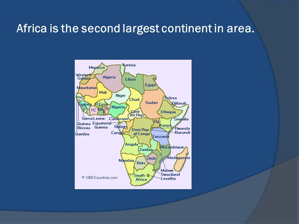 Africa is the second largest continent in area.