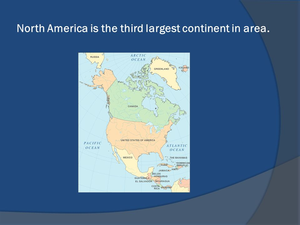 North America is the third largest continent in area.
