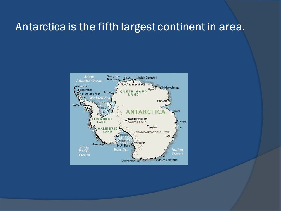 Antarctica is the fifth largest continent in area.