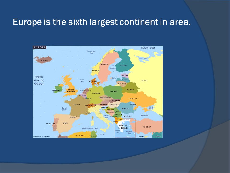 Europe is the sixth largest continent in area.