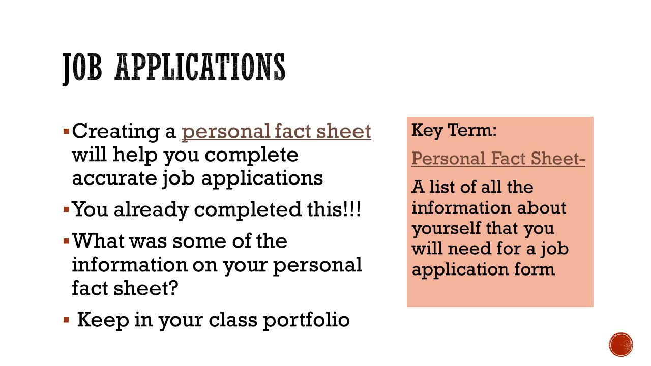 Job Applications Creating a personal fact sheet will help you complete accurate job applications.