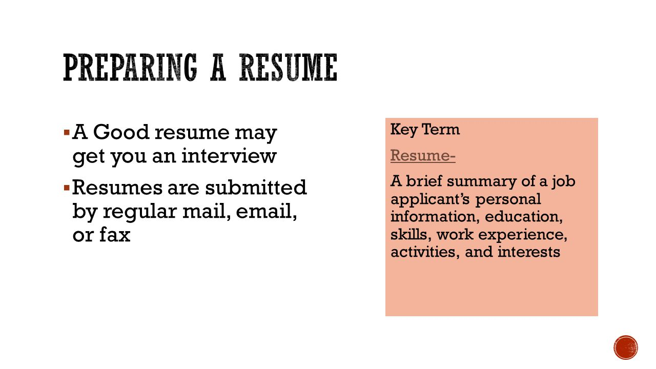 Preparing a resume A Good resume may get you an interview