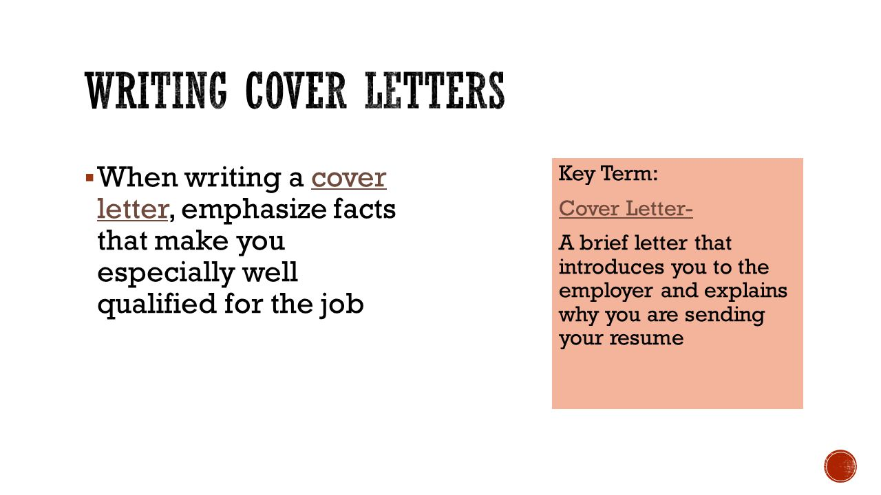 Writing cover letters When writing a cover letter, emphasize facts that make you especially well qualified for the job.
