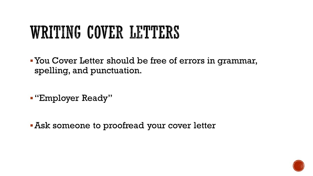 Writing Cover Letters You Cover Letter should be free of errors in grammar, spelling, and punctuation.