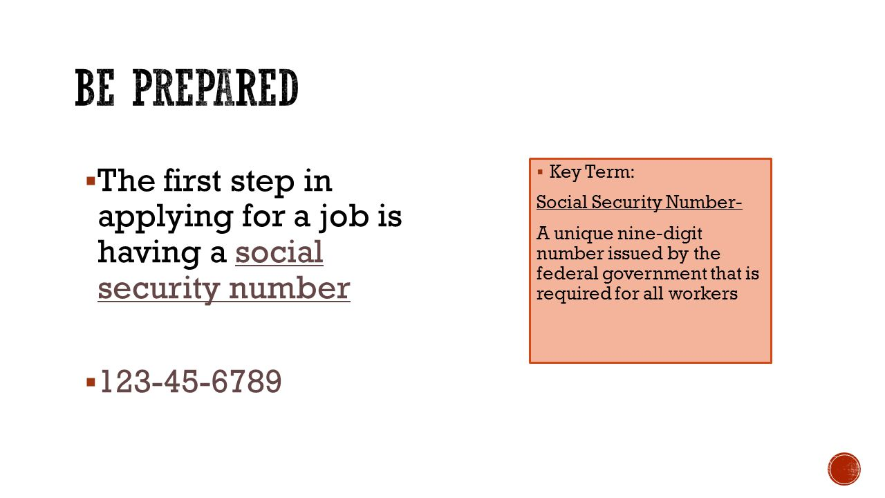 Be prepared The first step in applying for a job is having a social security number