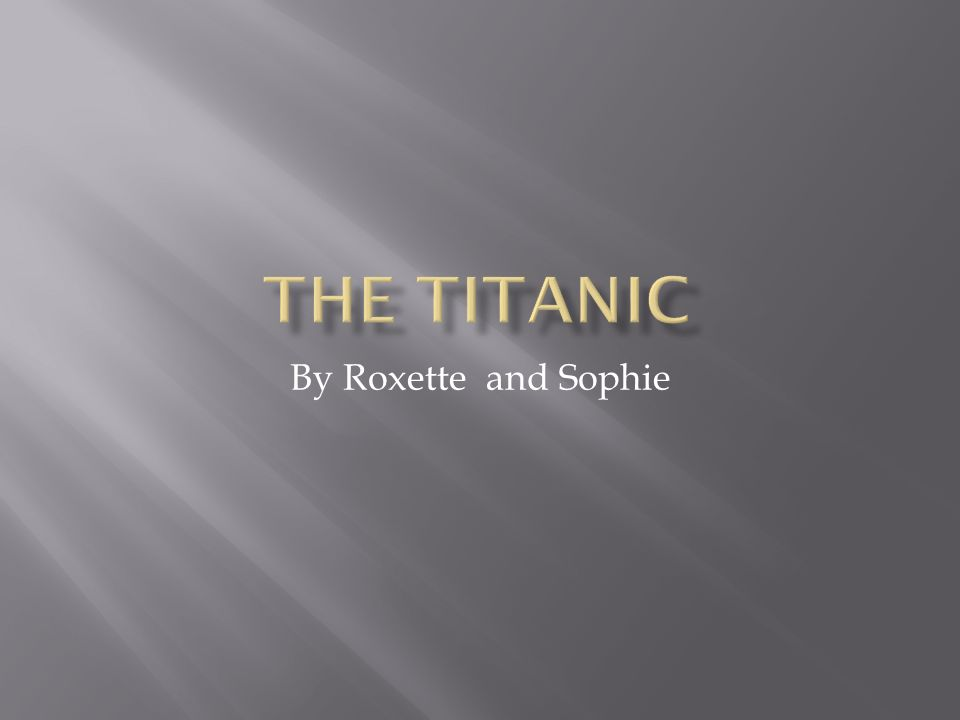 The titanic By Roxette and Sophie