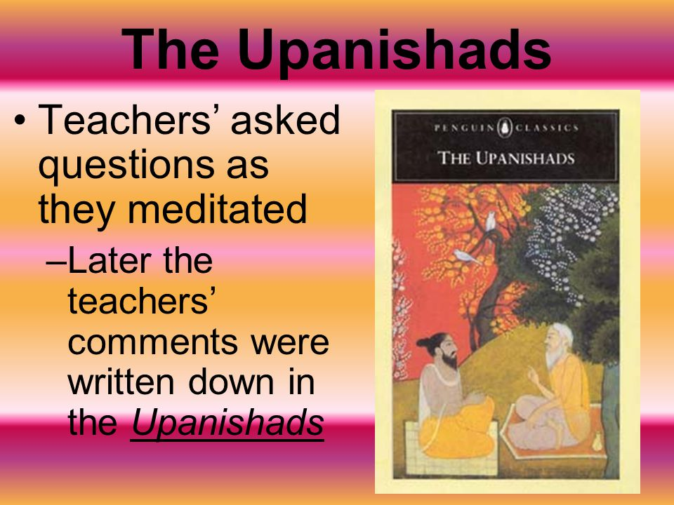 The Upanishads Teachers' asked questions as they meditated