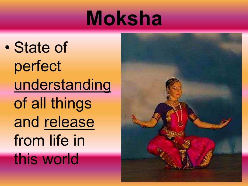 Moksha State of perfect understanding of all things and release from life in this world