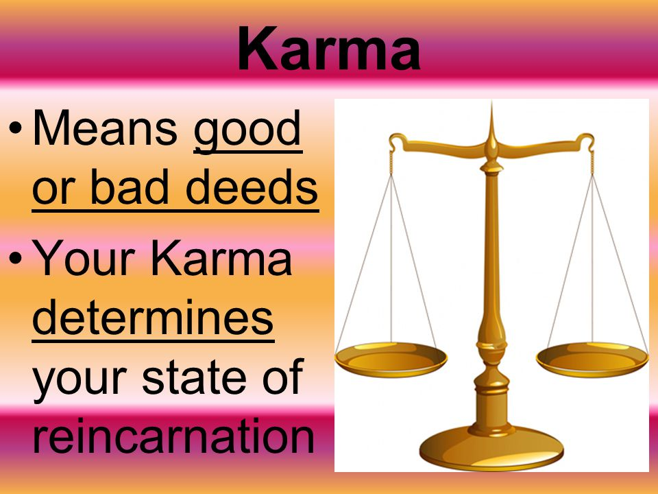 Karma Means good or bad deeds