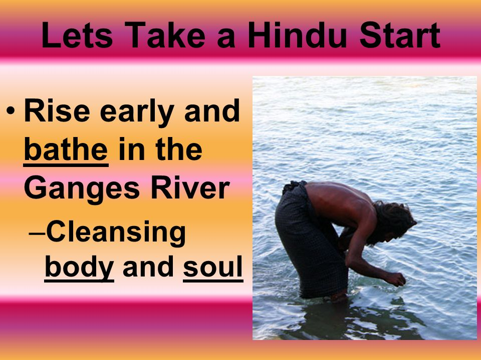 Lets Take a Hindu Start Rise early and bathe in the Ganges River