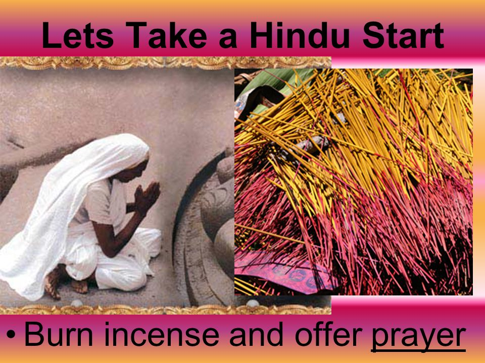 Lets Take a Hindu Start Burn incense and offer prayer