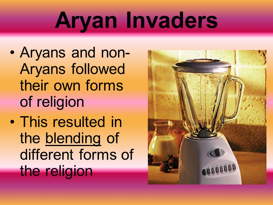 Aryan Invaders Aryans and non-Aryans followed their own forms of religion.