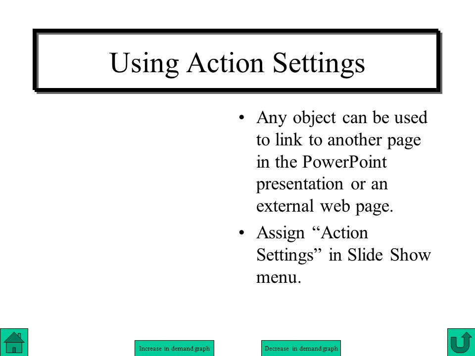 Using Action Settings Any object can be used to link to another page in the PowerPoint presentation or an external web page.