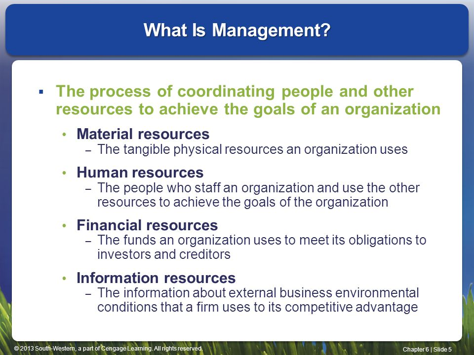 What Is Management The process of coordinating people and other resources to achieve the goals of an organization.