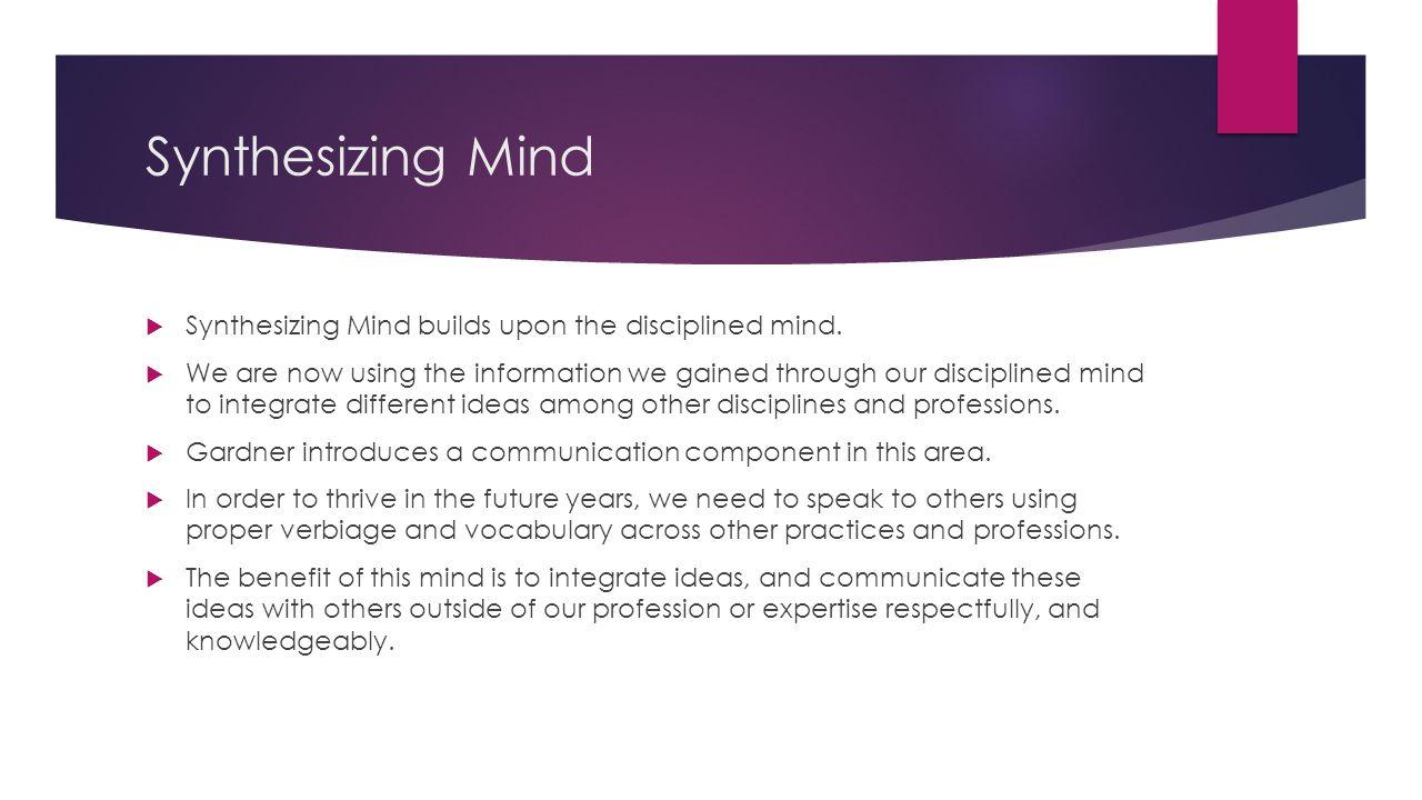 Synthesizing Mind Synthesizing Mind builds upon the disciplined mind.