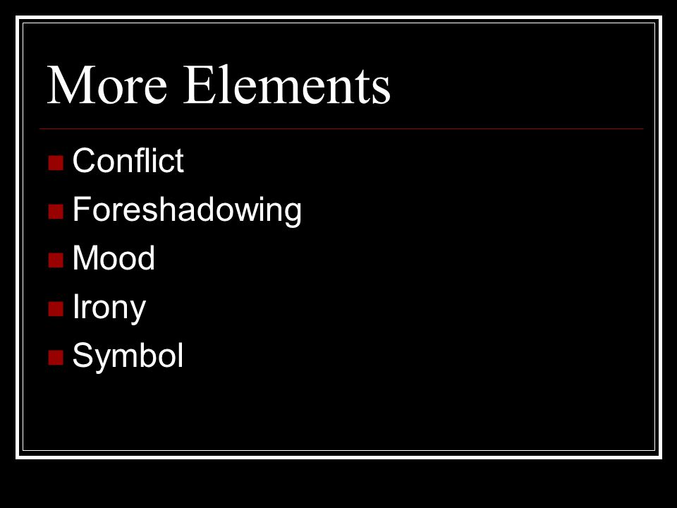 More Elements Conflict Foreshadowing Mood Irony Symbol