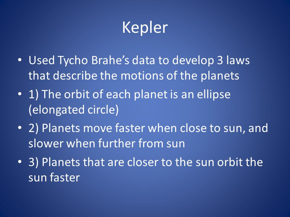 Kepler Used Tycho Brahe's data to develop 3 laws that describe the motions of the planets.