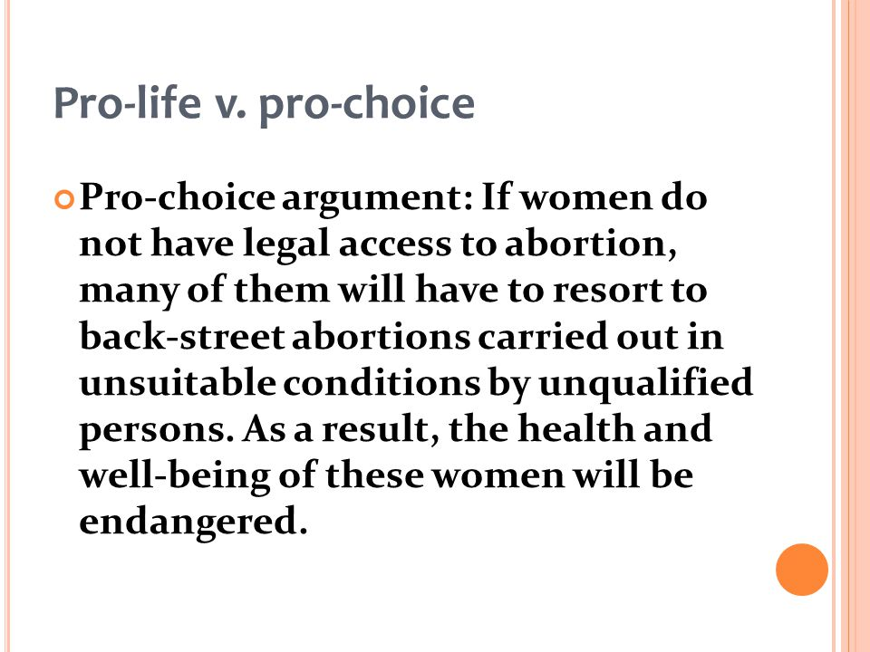 should abortion be legalized the pro life and pro choice arguments