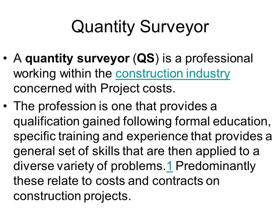 duty of quantity surveyor Quantity surveyors either work privately on behalf of clients or for a contracting  firm undertaking construction work duties and responsibilities are varied and.